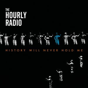 Image of The Hourly Radio : History Will Never Hold Me CD