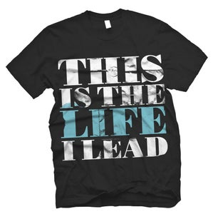 "Image of ""This Is The Life I Lead"" Type Tee - Black"