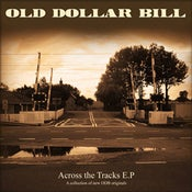 Image of Old Dollar Bill - Across the Tracks E.P