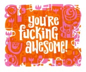 "Image of ""You're Fucking Awesome!"" Print"