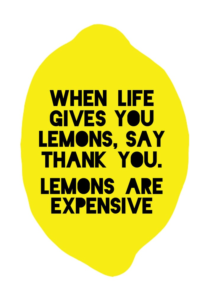 Image of when life gives you lemons, say thank you...
