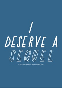 Image of I deserve a sequel A3 poster