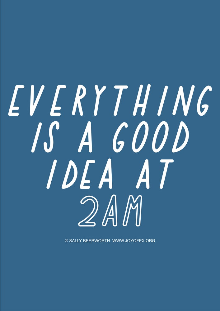 Image of Everything is a good idea at 2am A3 poster