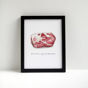 Never Trust a Big Butt and a Smile - Cheeky Pork Print by Alyson Thomas of Drywell Art. Available at shop.drywellart.com