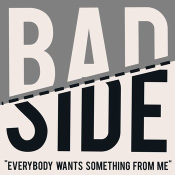 """Image of Bad Side 'Everybody Wants Something From Me' 7"""""""