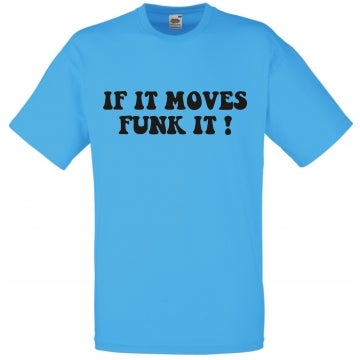 """Image of """"If it moves funk it"""" Tshirt"""