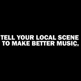 "Image of ""Tell Your Local Scene To Make Better Music"" shirt"