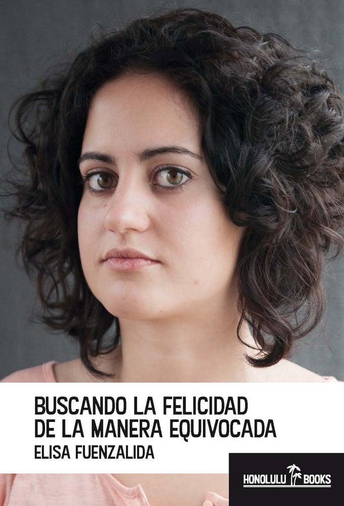 """Image of """"BUSCANDO LA FELICIDAD DE LA MANERA EQUIVOCADA"""" de Elisa Fuenzalida (Crónicas)"""