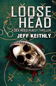 Image of Loose Head: A Dex Reed Rugby Thriller