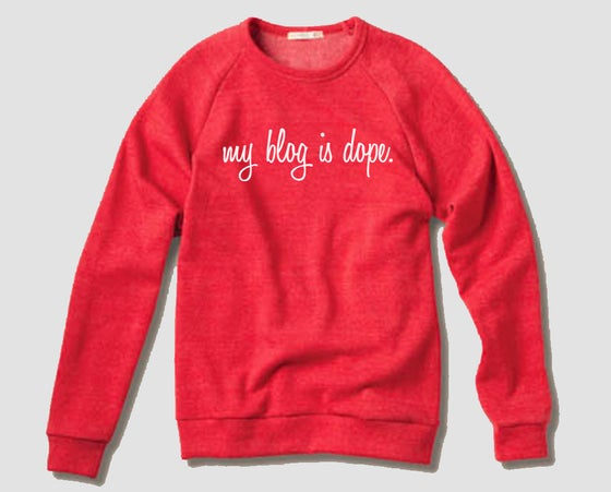 "Image of ""My Blog is Dope"" Sweatshirt"