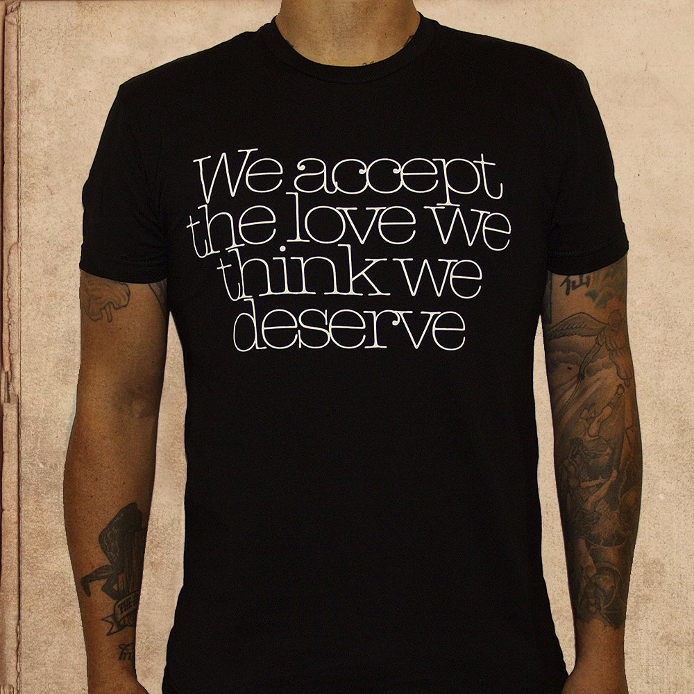 Image of We accept the love we think we deserve - unisex - black - only L-2X