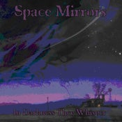 Image of Space Mirrors - In Darkness They Whisper CD