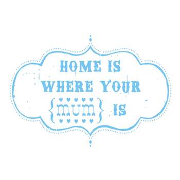 Image of 'Home is where your mum is' tea towel
