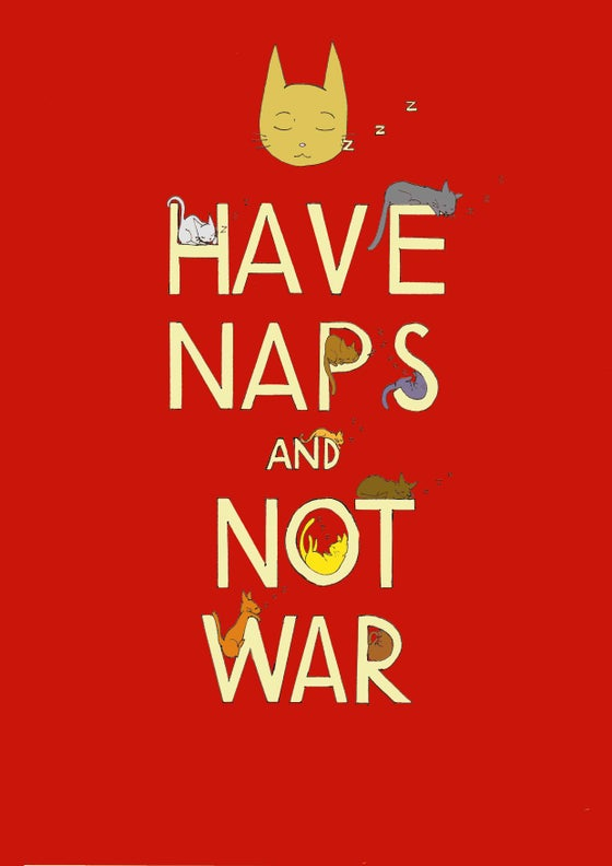 Image of Have Naps and Not War Print