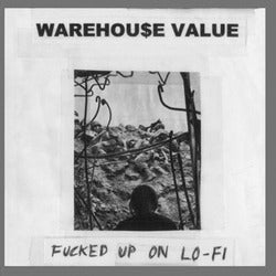 Image of Warehouse Value - Fucked Up On Lo-Fi