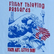 Image of Filthy Thieving Bastards - Fuck Art, Let's Surf t shirt