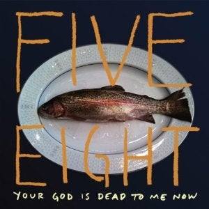"Image of Five Eight - ""Your God Is Dead To Me Now"" CD - 2010"