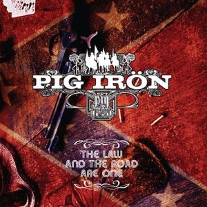 Image of Pig Iron -The Law and the Road Are One CD