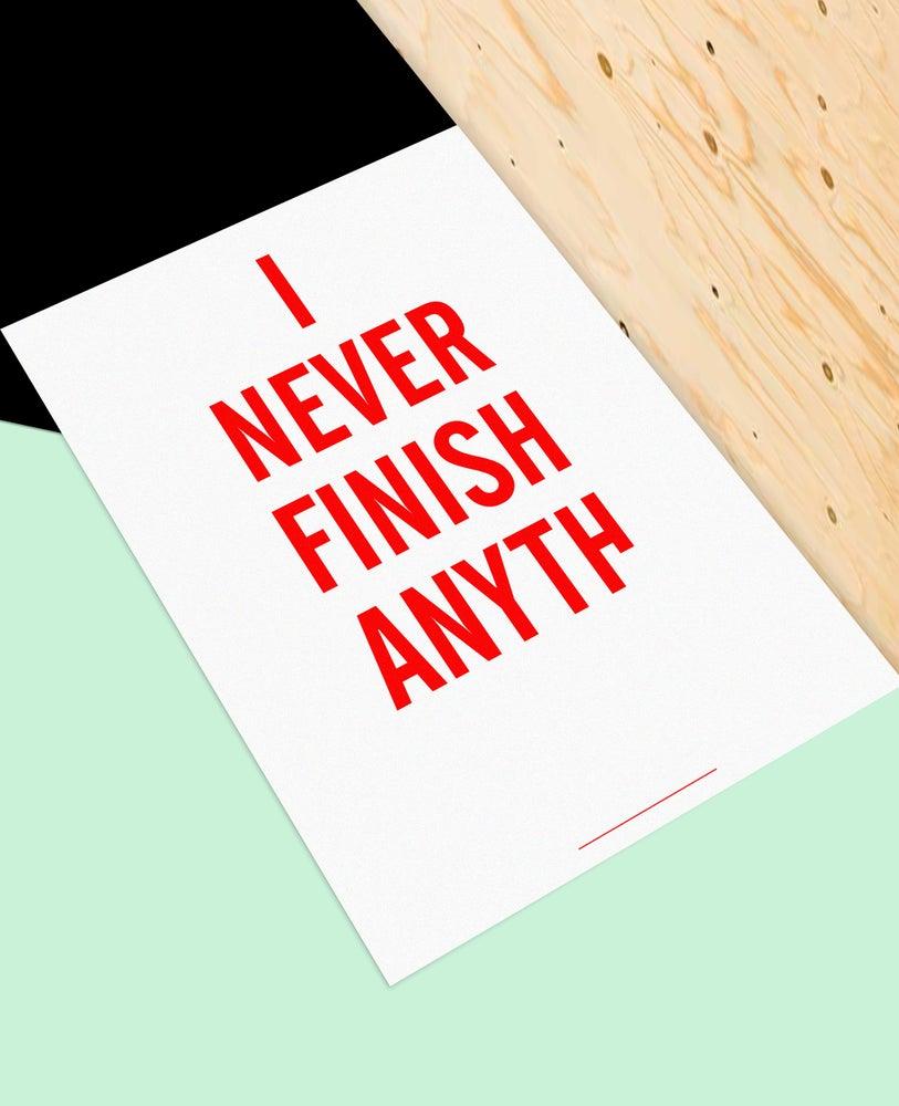 Image of i never finish anyth
