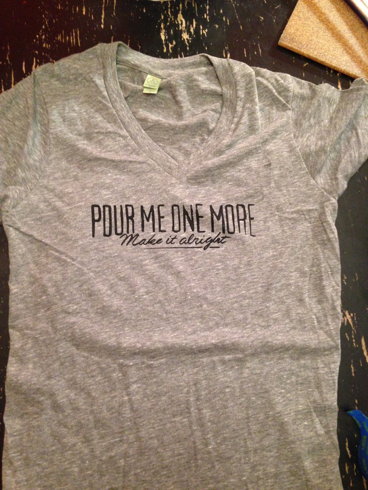 Image of Pour Me One More TEE