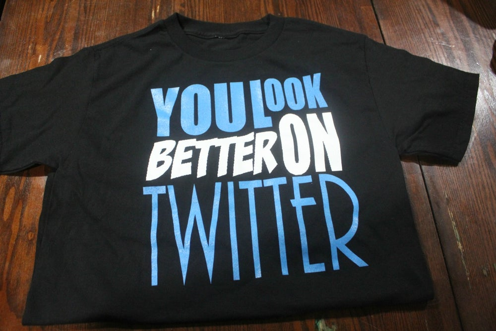 Image of YOU LOOK BETTER ON TWITTER