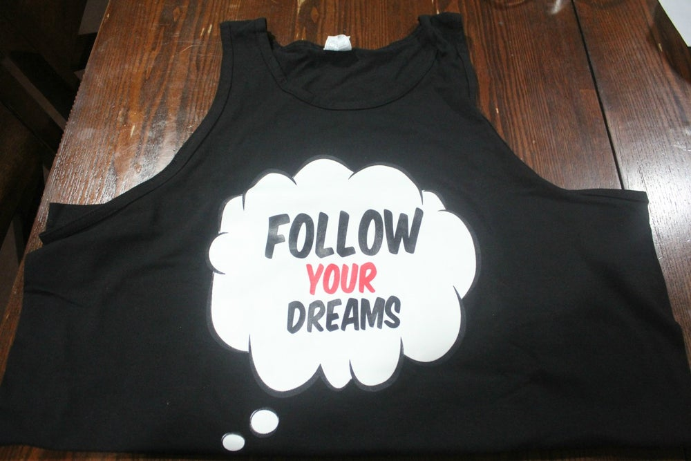 Image of #FOLLOW YOUR DREAM LIMITED TANK ORDER NOW