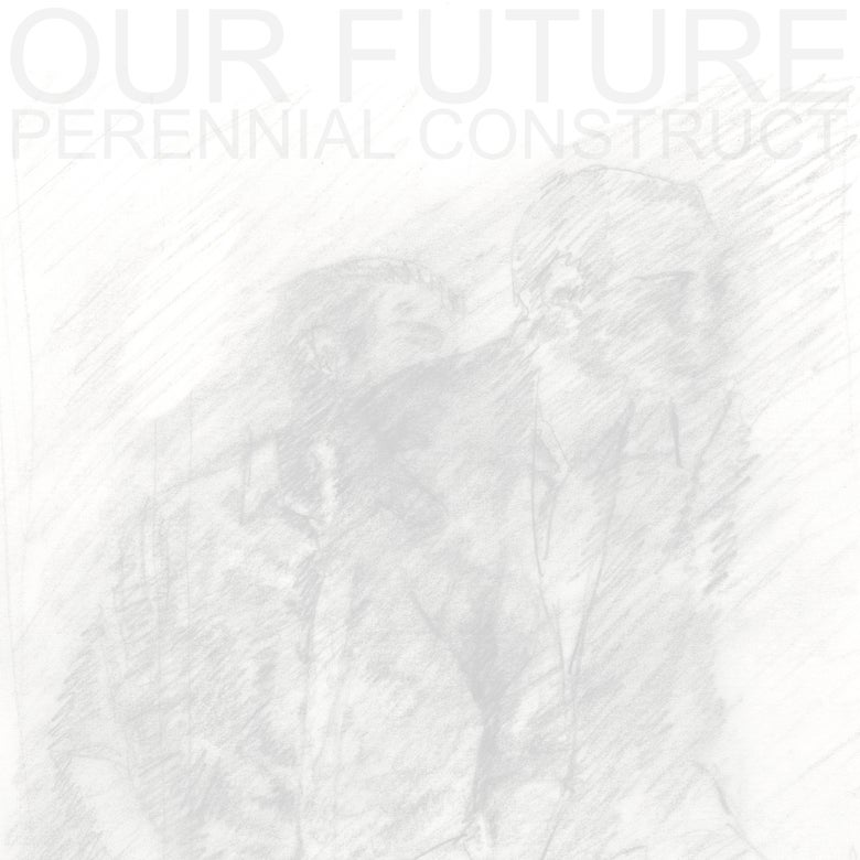 Image of ADD003 - OUR FUTURE - PERENNIAL CONSTRUCT E.P.