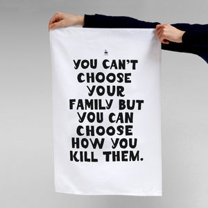 Image of Can't Choose Your Family — Tea Towel