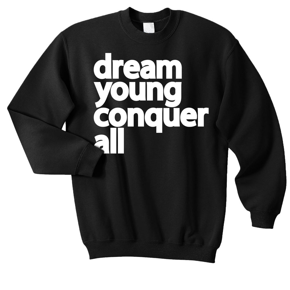 """Image of """"DREAM YOUNG CONQUER ALL"""" BLACK/CREW NECK"""