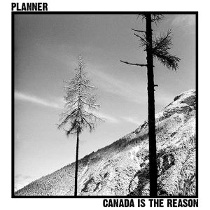 """Image of PLANNER """"canada is the reason"""" LP"""