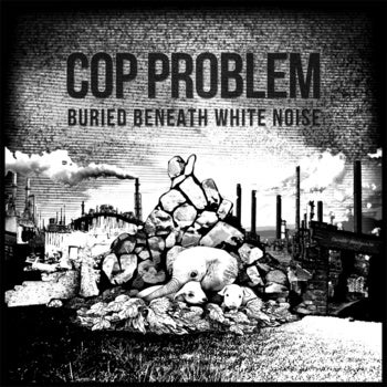 "Image of Cop Problem - Buried Beneath White Noise 7"" EP"