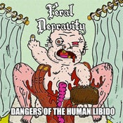 Image of Feral Depravity - Dangers Of The Human Libido LP