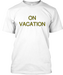 Image of ON VACATION / BUT IF I LIKE IT HERE I AM STAYING © ALL RIGHTS RESERED BY L.I.F.E.