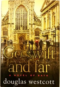 Image of 'Go Swift and Far' A Novel of Bath by Douglas Westcott Signed