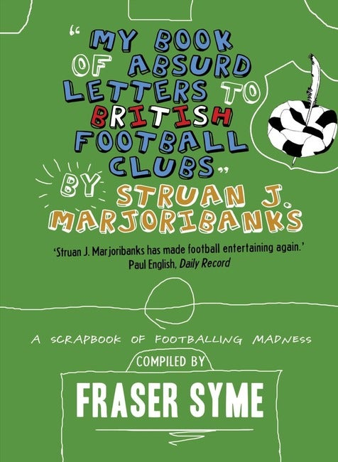 Image of My Book of Absurd Letters to British Football Clubs by Struan J. Marjoribanks