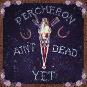 Image of Percheron - Ain't Dead Yet - LP