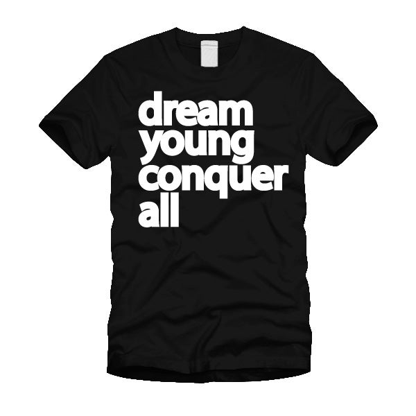 """Image of """"DREAM YOUNG CONQUER ALL"""" BLACK/TEE"""