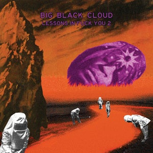 Image of BIG BLACK CLOUD Lessons in Fuck You 2