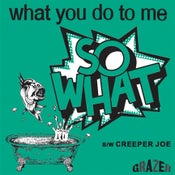 Image of SO WHAT - What You Do To Me 7""