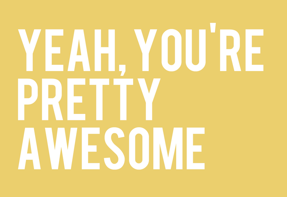 Image of yeah, you're pretty awesome