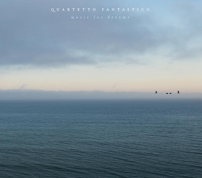 Image of Quartetto Fantastico 'Music for Dreams'