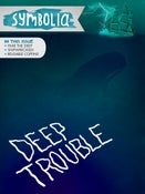 Image of Symbolia: Deep Trouble