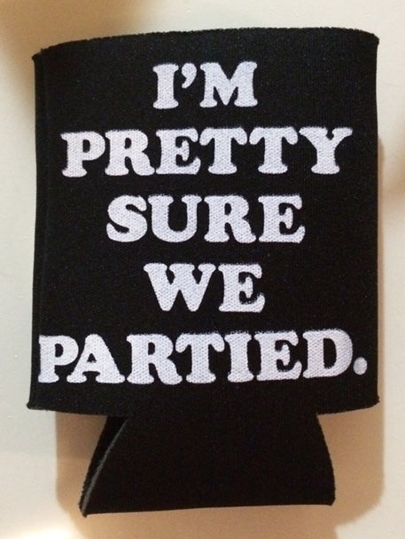 Image of I'm Pretty Sure We Partied koozie- BLACK