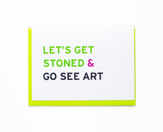Image of LET'S GET STONED & Go See Art, Friend Card, Smart Stoner