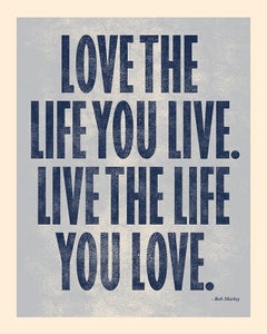 Image of LOVE THE LIFE YOU LIVE. LIVE THE LIFE YOU LOVE.