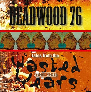 Image of Deadwood 76 - Tales From The Wasted Years 2001-2008