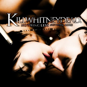 Image of KILLWHITNEYDEAD - Nothing Less Nothing More