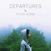 Image of To Die Alone- Departures (CD)