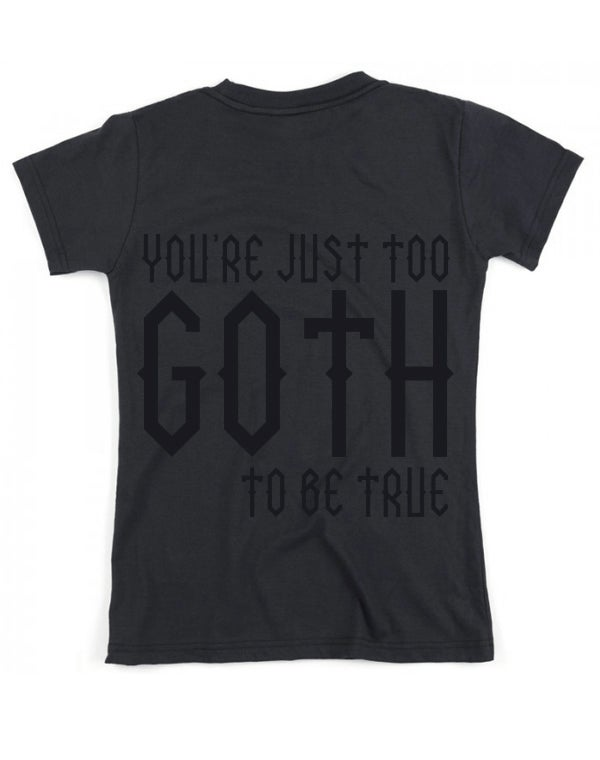 """Image of Tshirt """"You're just too goth to be true"""""""