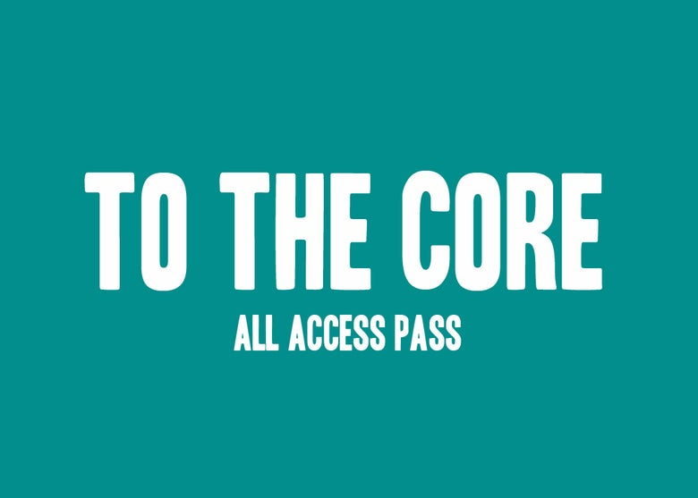 Image of All Access To the Core Pass (SALE)
